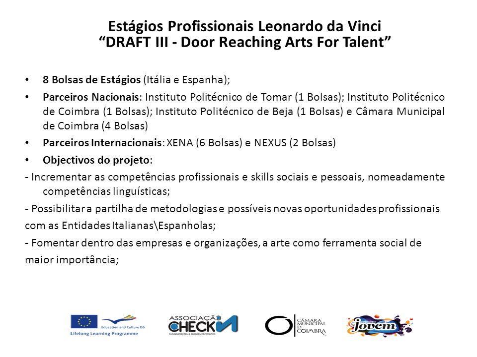 8 Bolsas de Estágios (Itália e Espanha); Parceiros Nacionais: Instituto Politécnico de Tomar (1 Bolsas); Instituto Politécnico de Coimbra (1 Bolsas);