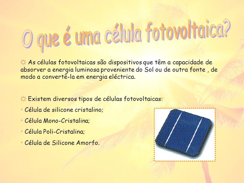 As células fotovoltaicas são dispositivos que têm a capacidade de absorver a energia luminosa proveniente do Sol ou de outra fonte, de modo a convertê-la em energia eléctrica.