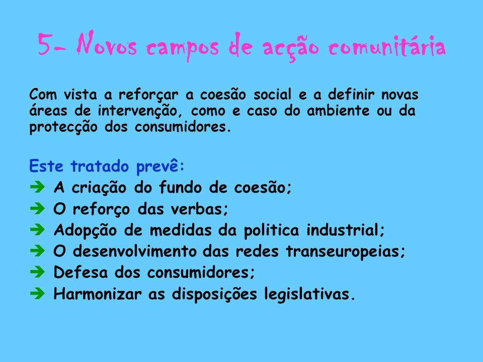 5- Novos campos de acção comunitária Com vista a reforçar a coesão social e a definir novas áreas de intervenção, como e caso do ambiente ou da protec
