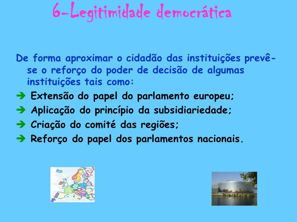 6-Legitimidade democrática De forma aproximar o cidadão das instituições prevê- se o reforço do poder de decisão de algumas instituições tais como: Ex