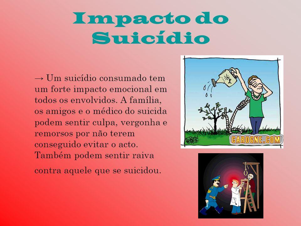 Impacto do Suicídio Um suicídio consumado tem um forte impacto emocional em todos os envolvidos. A família, os amigos e o médico do suicida podem sent