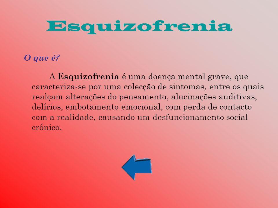 Esquizofrenia A Esquizofrenia é uma doença mental grave, que caracteriza-se por uma colecção de sintomas, entre os quais realçam alterações do pensame