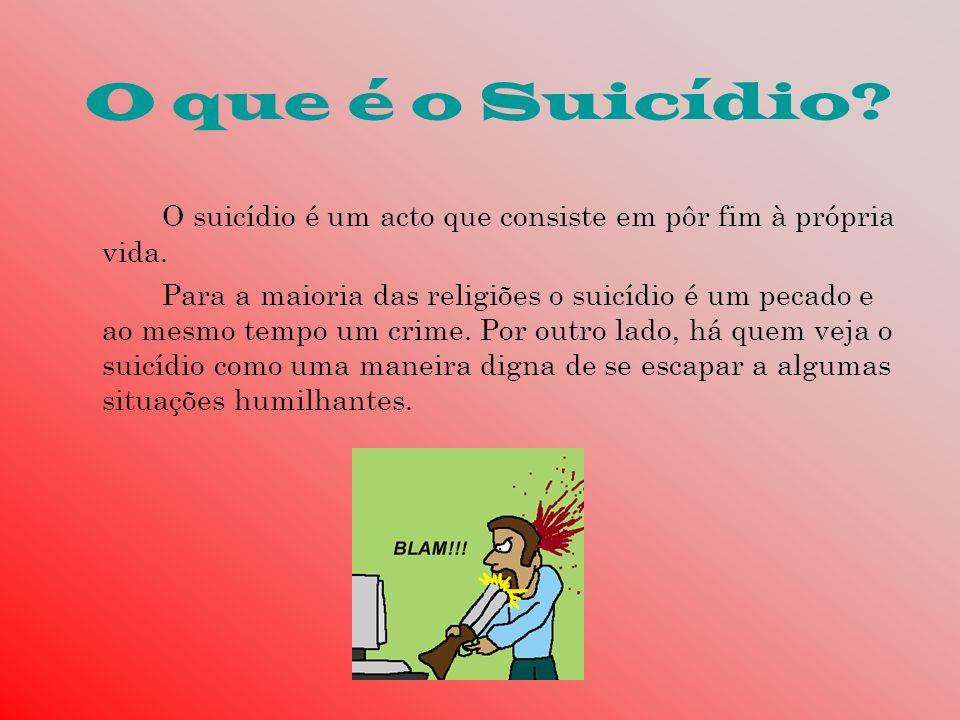 O que é o Suicídio? O suicídio é um acto que consiste em pôr fim à própria vida. Para a maioria das religiões o suicídio é um pecado e ao mesmo tempo