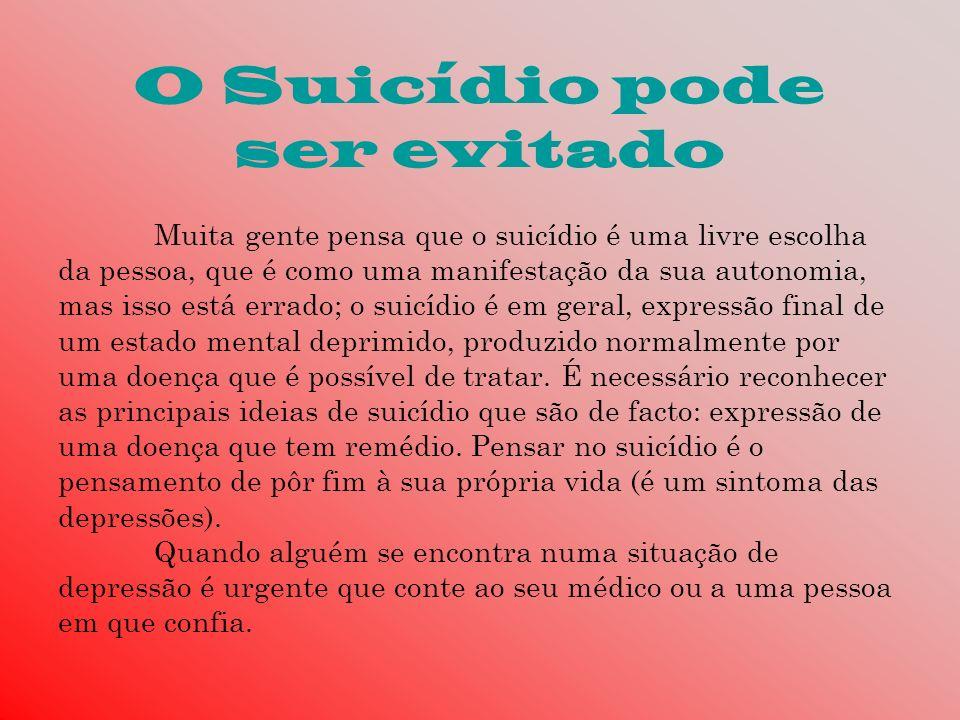 O Suicídio pode ser evitado Muita gente pensa que o suicídio é uma livre escolha da pessoa, que é como uma manifestação da sua autonomia, mas isso est