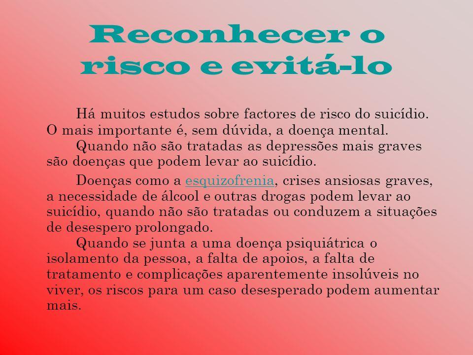 Reconhecer o risco e evitá-lo Há muitos estudos sobre factores de risco do suicídio. O mais importante é, sem dúvida, a doença mental. Quando não são
