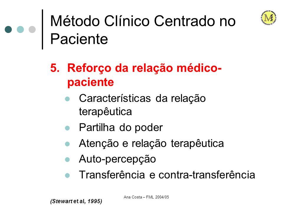 Ana Costa – FML 2004/05 Método Clínico Centrado no Paciente 5.Reforço da relação médico- paciente Características da relação terapêutica Partilha do p