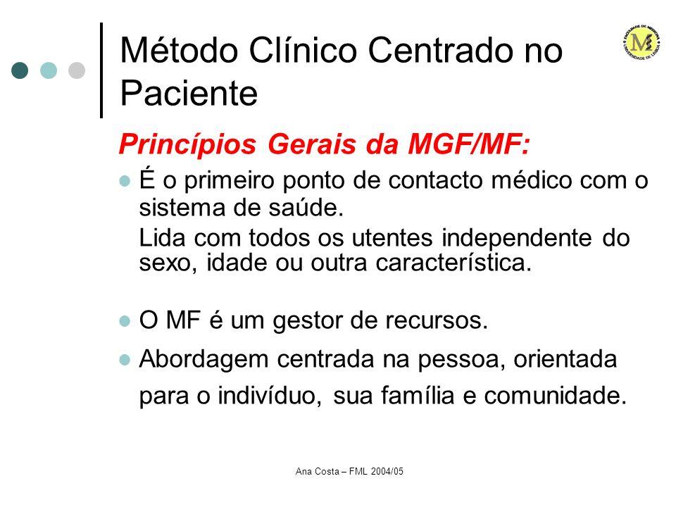 Ana Costa – FML 2004/05 Método Clínico Centrada no Paciente Princípios Gerais de MGF/MF Relação ao longo do tempo, através de uma comunicação médico-paciente efectiva.