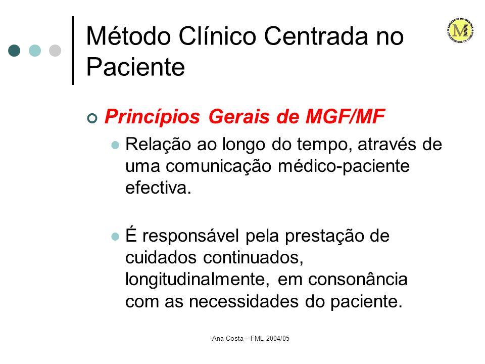 Ana Costa – FML 2004/05 Método Clínico Centrada no Paciente Princípios Gerais de MGF/MF Relação ao longo do tempo, através de uma comunicação médico-p