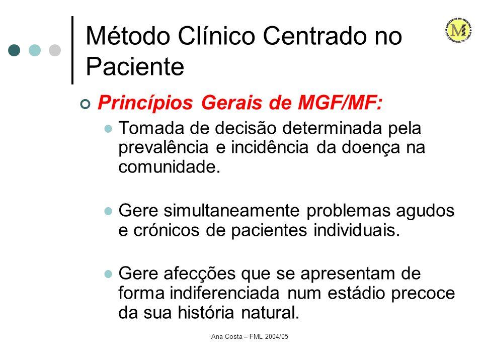 Ana Costa – FML 2004/05 Método Clínico Centrado no Paciente Princípios Gerais de MGF/MF: Tomada de decisão determinada pela prevalência e incidência d