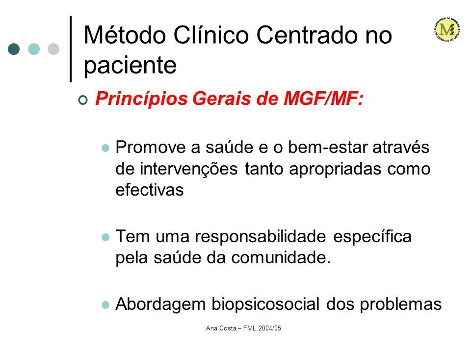 Ana Costa – FML 2004/05 Método Clínico Centrado no paciente Princípios Gerais de MGF/MF: Promove a saúde e o bem-estar através de intervenções tanto a