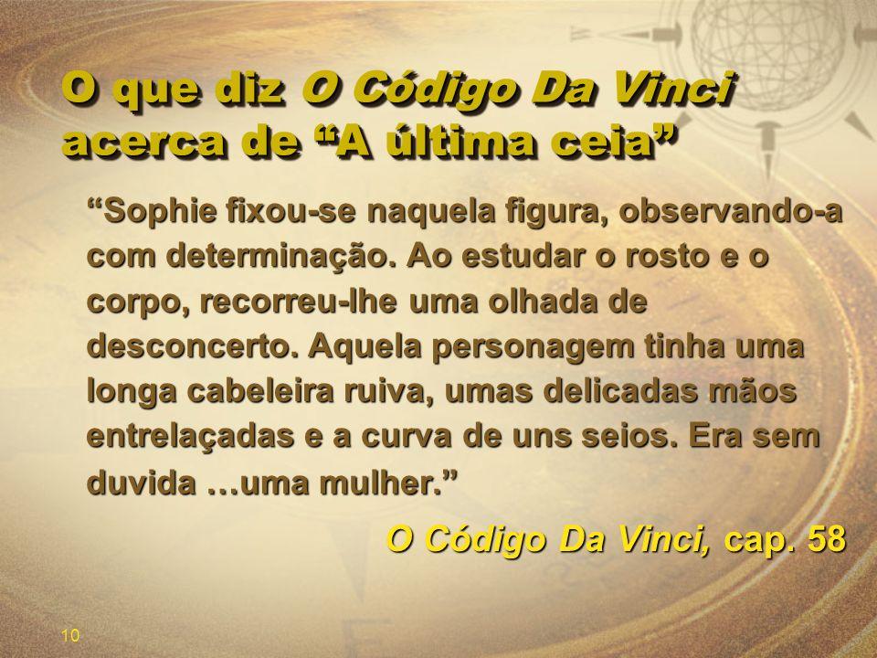 10 O que diz O Código Da Vinci acerca de A última ceia Sophie fixou-se naquela figura, observando-a com determinação. Ao estudar o rosto e o corpo, re