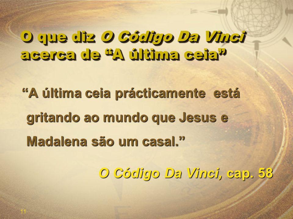 11 O que diz O Código Da Vinci acerca de A última ceia A última ceia prácticamente está gritando ao mundo que Jesus e Madalena são um casal. A última