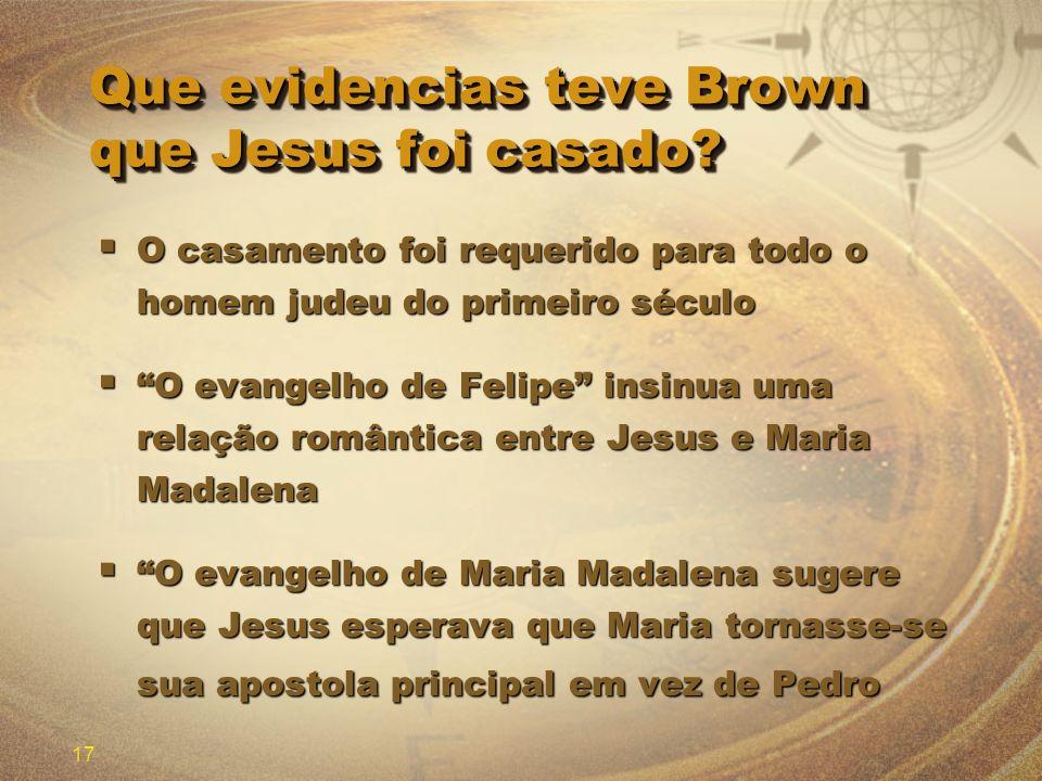 17 Que evidencias teve Brown que Jesus foi casado? O casamento foi requerido para todo o homem judeu do primeiro século O casamento foi requerido para