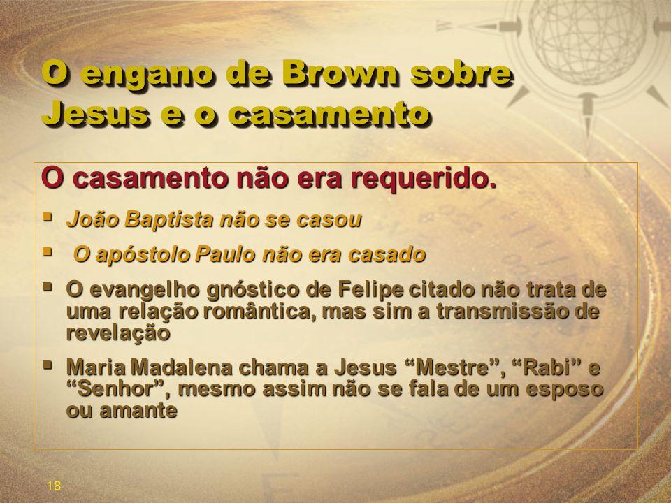 18 O engano de Brown sobre Jesus e o casamento O casamento não era requerido. João Baptista não se casou João Baptista não se casou O apóstolo Paulo n