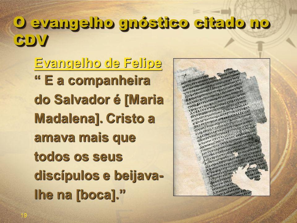 19 O evangelho gnóstico citado no CDV Evangelho de Felipe E a companheira do Salvador é [Maria Madalena]. Cristo a amava mais que todos os seus discíp
