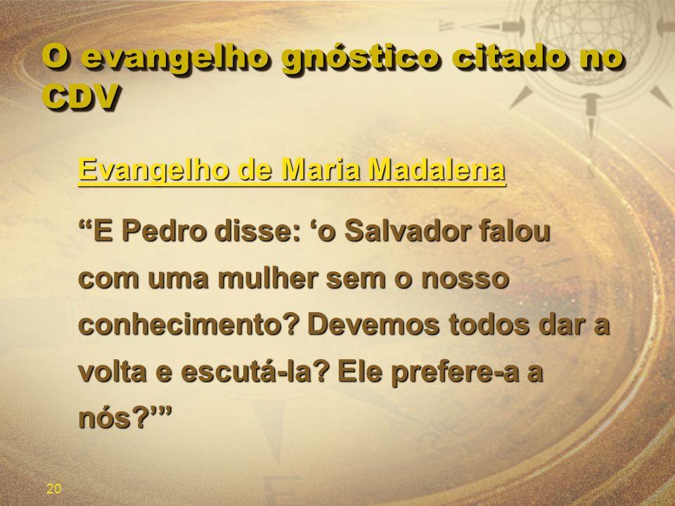 20 O evangelho gnóstico citado no CDV Evangelho de Maria Madalena E Pedro disse: o Salvador falou com uma mulher sem o nosso conhecimento? Devemos tod