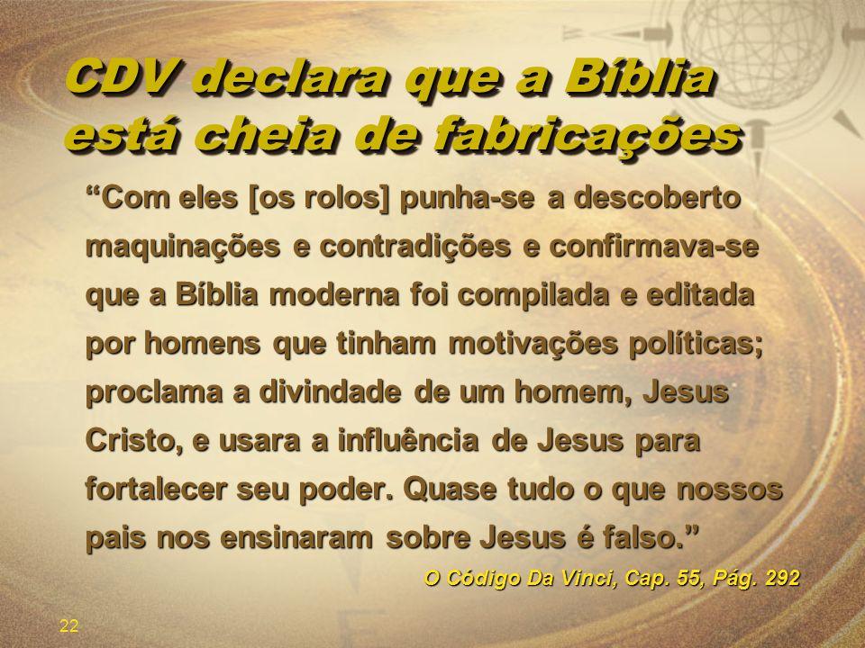 22 CDV declara que a Bíblia está cheia de fabricações Com eles [os rolos] punha-se a descoberto maquinações e contradições e confirmava-se que a Bíbli