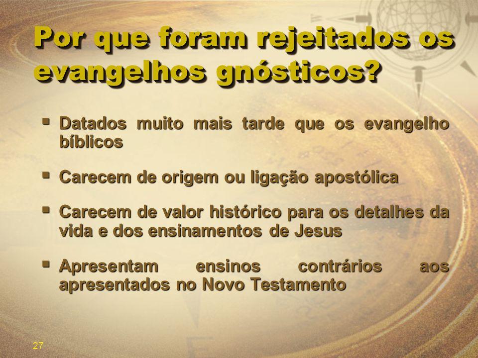 27 Por que foram rejeitados os evangelhos gnósticos? Datados muito mais tarde que os evangelho bíblicos Datados muito mais tarde que os evangelho bíbl