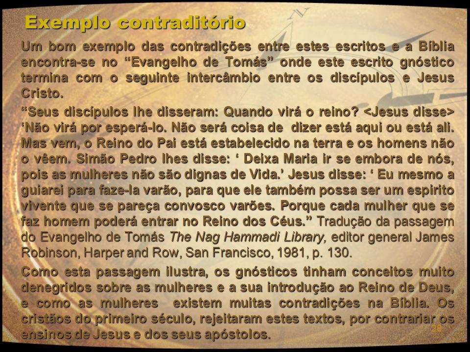 28 Exemplo contraditório Um bom exemplo das contradições entre estes escritos e a Bíblia encontra-se no Evangelho de Tomás onde este escrito gnóstico