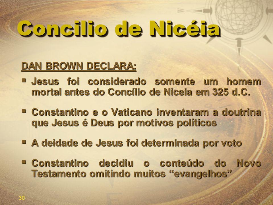 30 Concilio de Nicéia DAN BROWN DECLARA: Jesus foi considerado somente um homem mortal antes do Concílio de Niceia em 325 d.C. Jesus foi considerado s