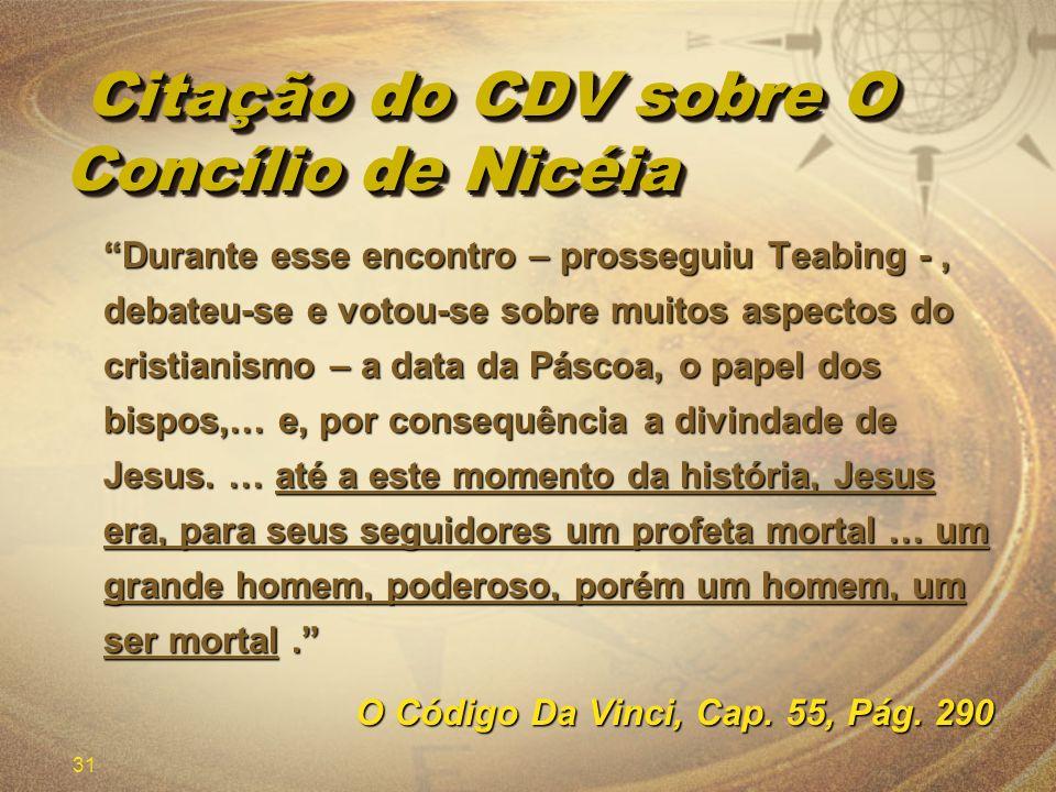 31 Citação do CDV sobre O Concílio de Nicéia Citação do CDV sobre O Concílio de Nicéia Durante esse encontro – prosseguiu Teabing -, debateu-se e voto