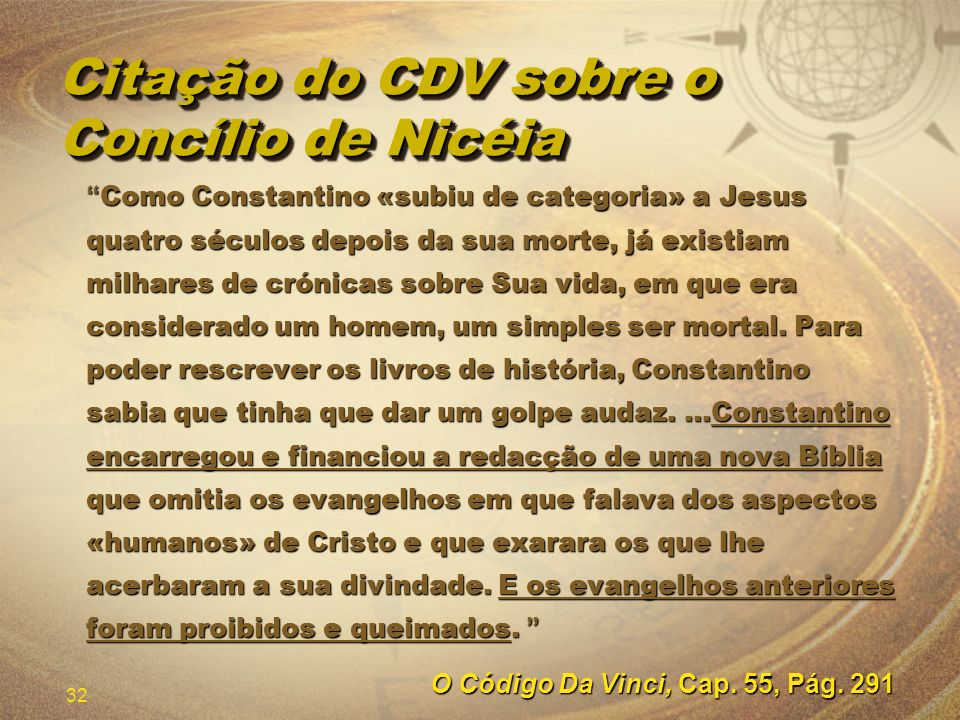32 Citação do CDV sobre o Concílio de Nicéia Como Constantino «subiu de categoria» a Jesus quatro séculos depois da sua morte, já existiam milhares de