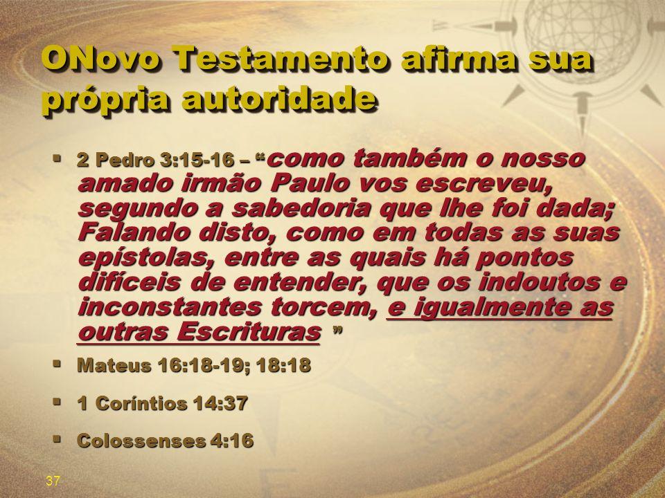 37 ONovo Testamento afirma sua própria autoridade 2 Pedro 3:15-16 – como também o nosso amado irmão Paulo vos escreveu, segundo a sabedoria que lhe fo