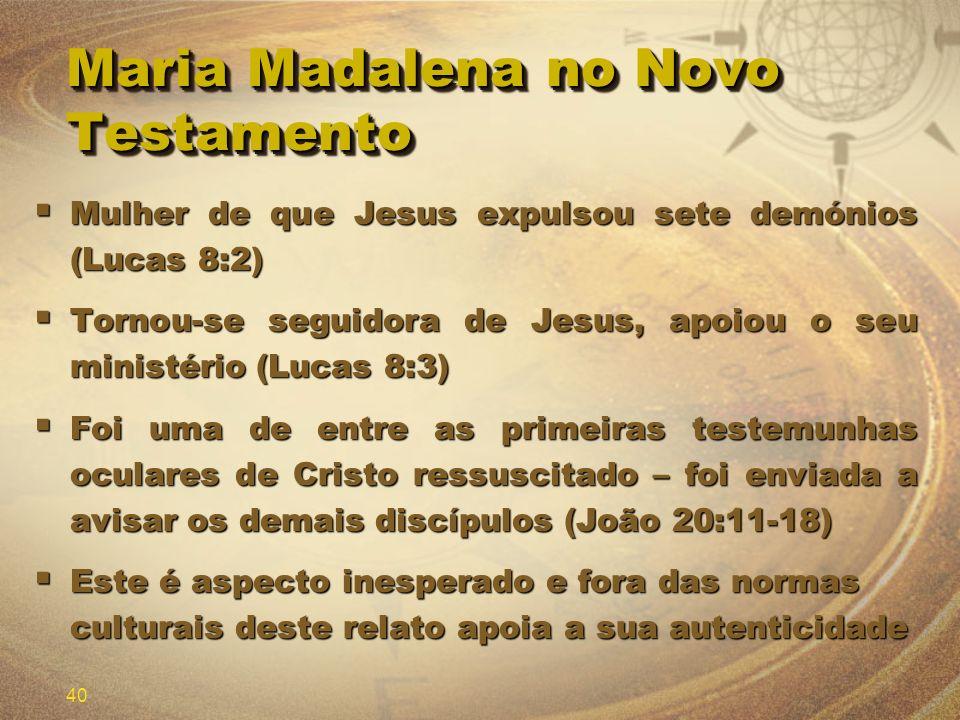 40 Maria Madalena no Novo Testamento Mulher de que Jesus expulsou sete demónios (Lucas 8:2) Mulher de que Jesus expulsou sete demónios (Lucas 8:2) Tor