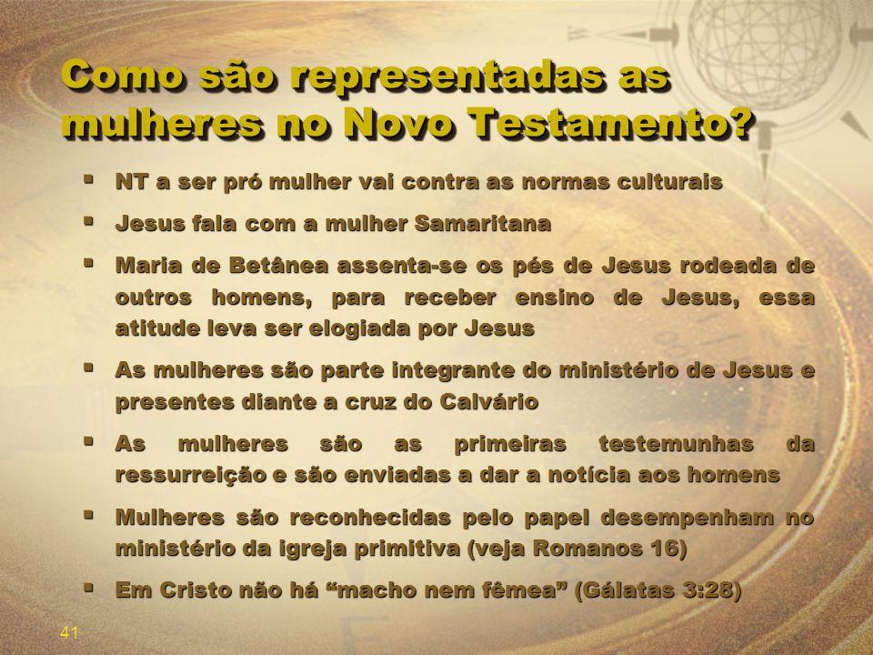 41 Como são representadas as mulheres no Novo Testamento? NT a ser pró mulher vai contra as normas culturais NT a ser pró mulher vai contra as normas