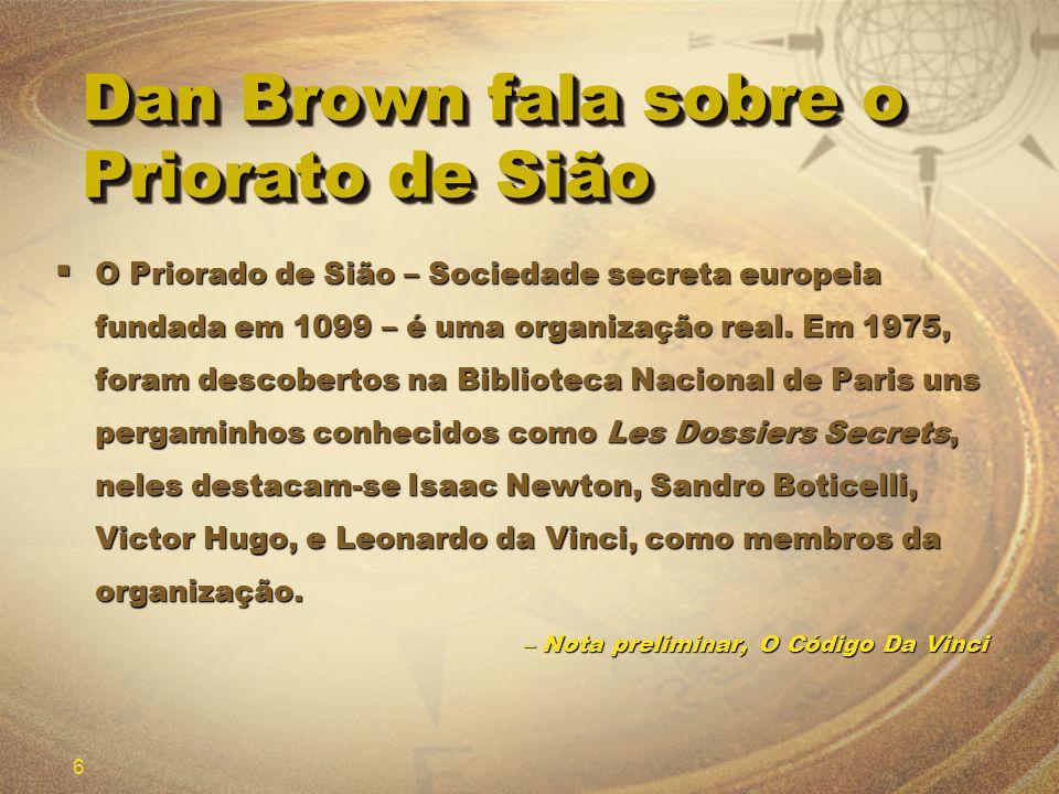 6 Dan Brown fala sobre o Priorato de Sião O Priorado de Sião – Sociedade secreta europeia fundada em 1099 – é uma organização real. Em 1975, foram des