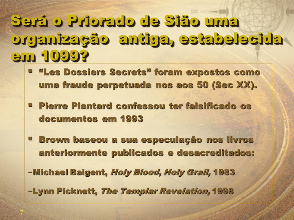 7 Será o Priorado de Sião uma organização antiga, estabelecida em 1099? Les Dossiers Secrets foram expostos como uma fraude perpetuada nos aos 50 (Sec