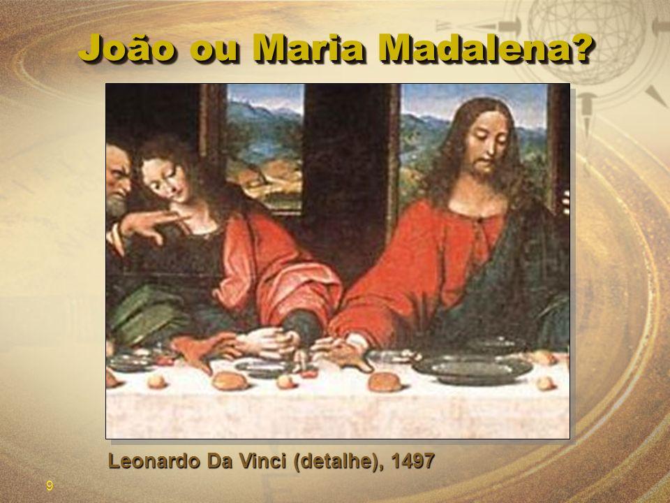9 João ou Maria Madalena? Leonardo Da Vinci (detalhe), 1497