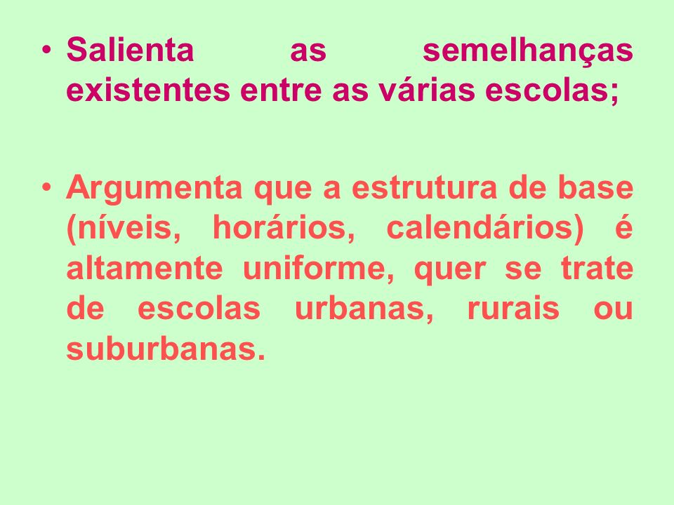 Salienta as semelhanças existentes entre as várias escolas; Argumenta que a estrutura de base (níveis, horários, calendários) é altamente uniforme, qu