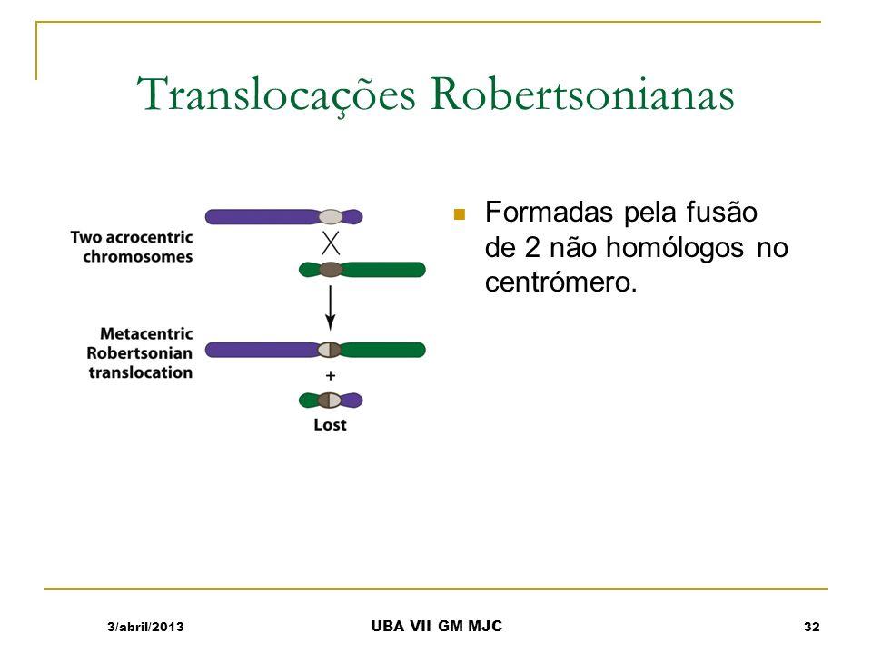 Translocações Robertsonianas Formadas pela fusão de 2 não homólogos no centrómero. 3/abril/201332 UBA VII GM MJC