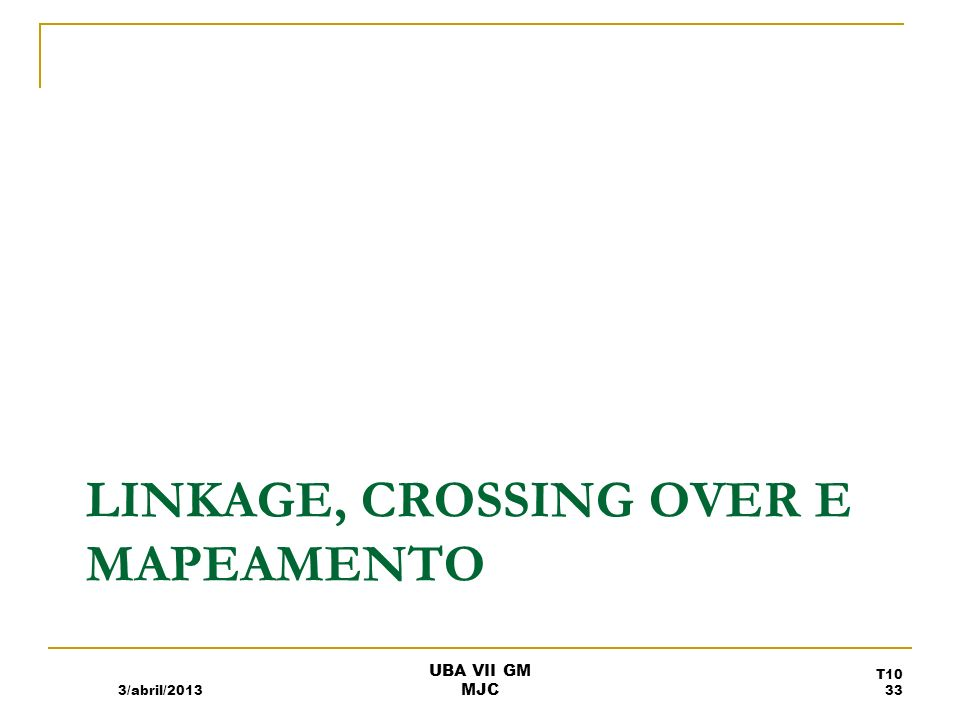 LINKAGE, CROSSING OVER E MAPEAMENTO 3/abril/2013 UBA VII GM MJC T10 33