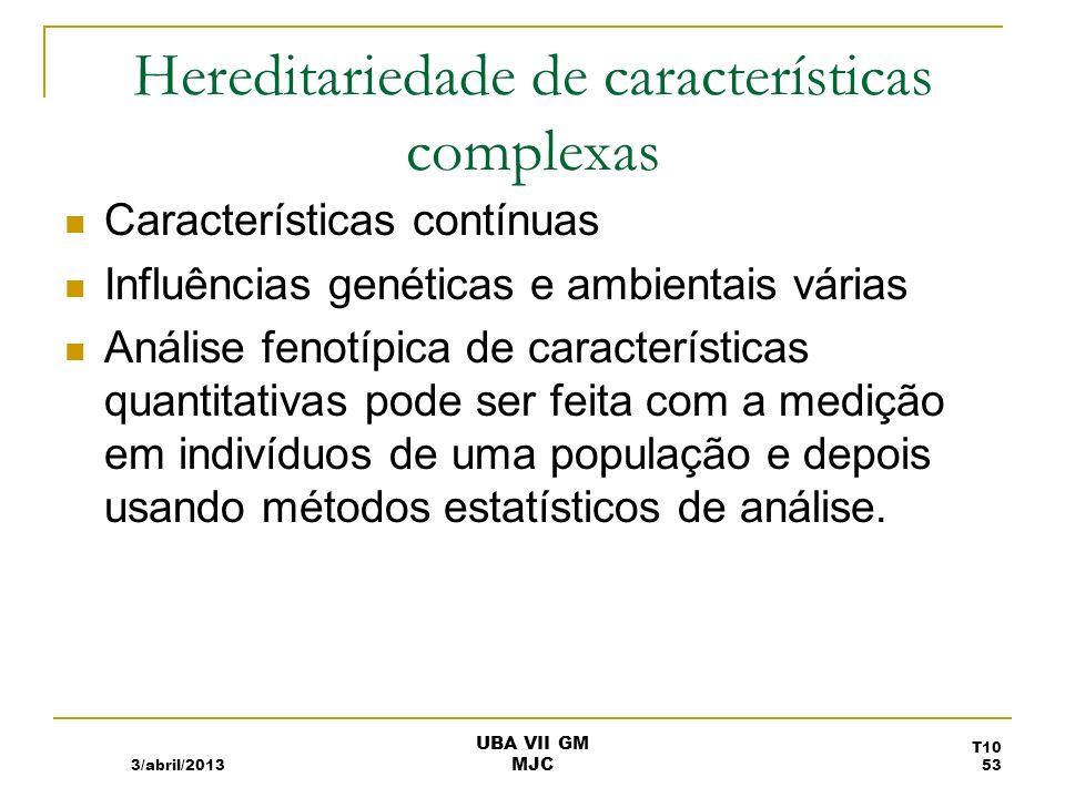 Hereditariedade de características complexas Características contínuas Influências genéticas e ambientais várias Análise fenotípica de características