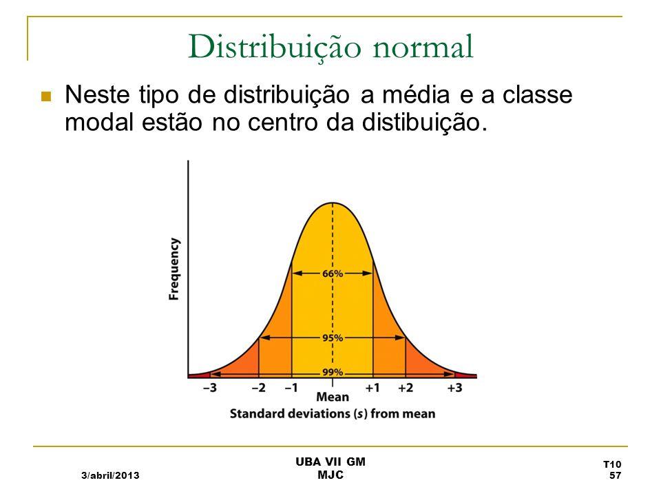 Distribuição normal Neste tipo de distribuição a média e a classe modal estão no centro da distibuição. 3/abril/2013 UBA VII GM MJC T10 57