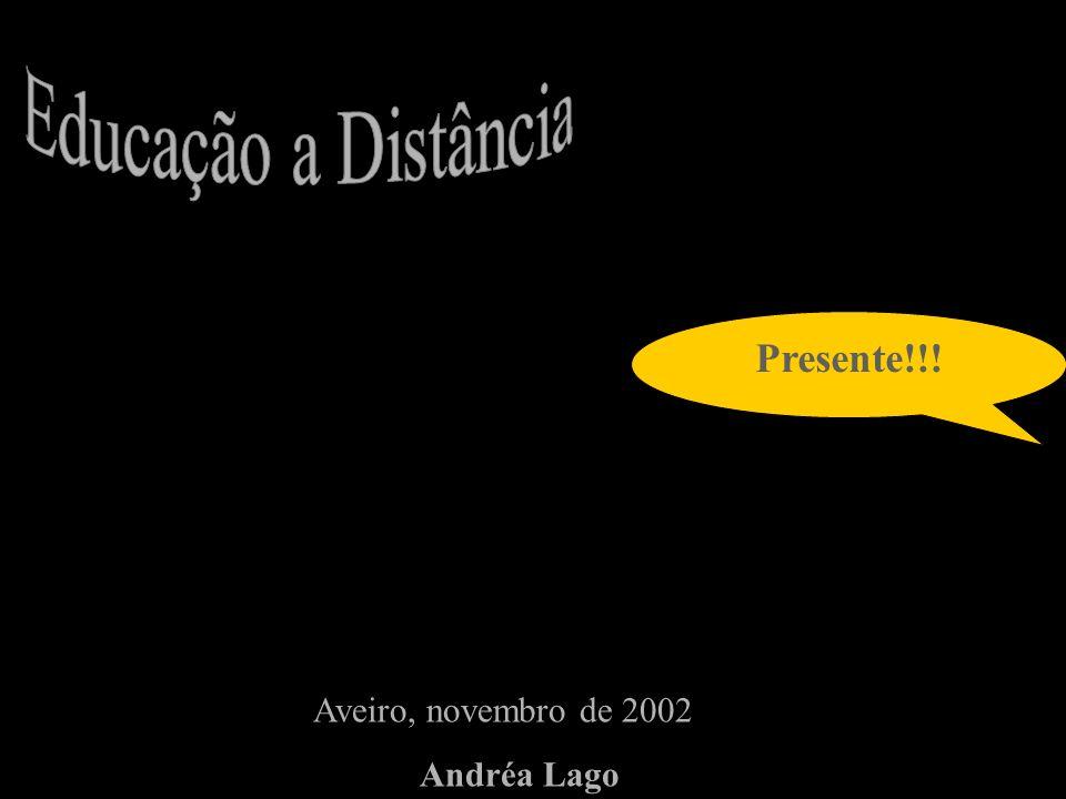 Presente!!! Aveiro, novembro de 2002 Andréa Lago