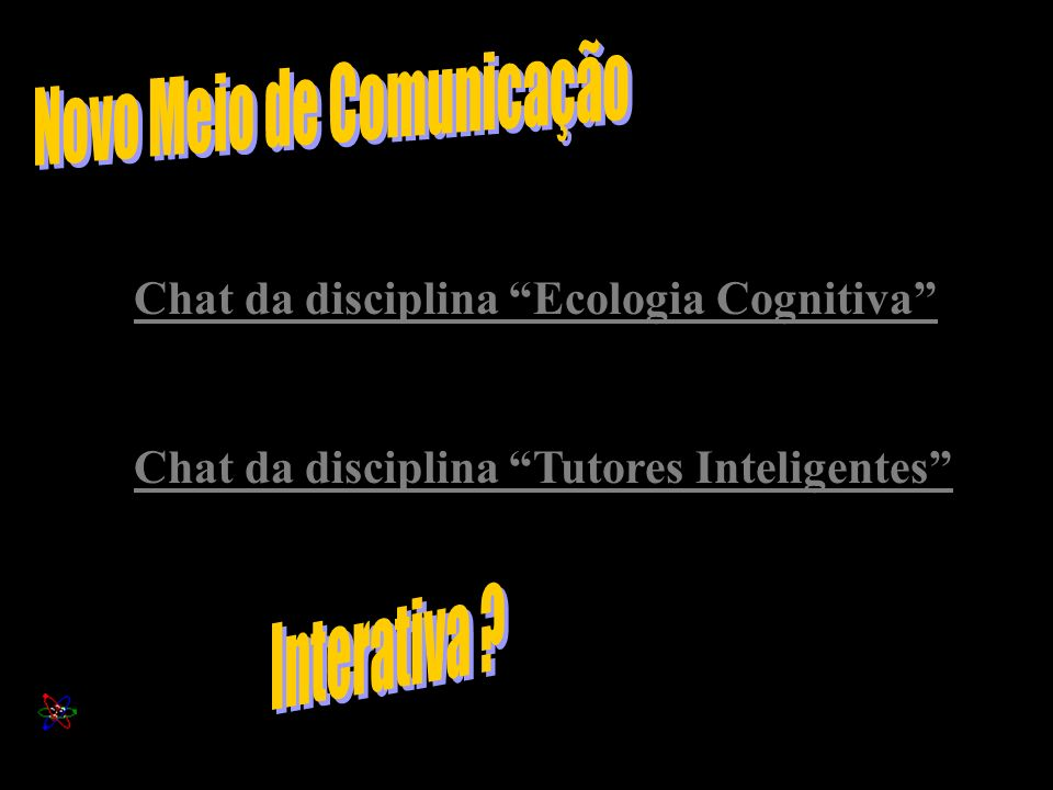 Chat da disciplina Ecologia Cognitiva Chat da disciplina Tutores Inteligentes