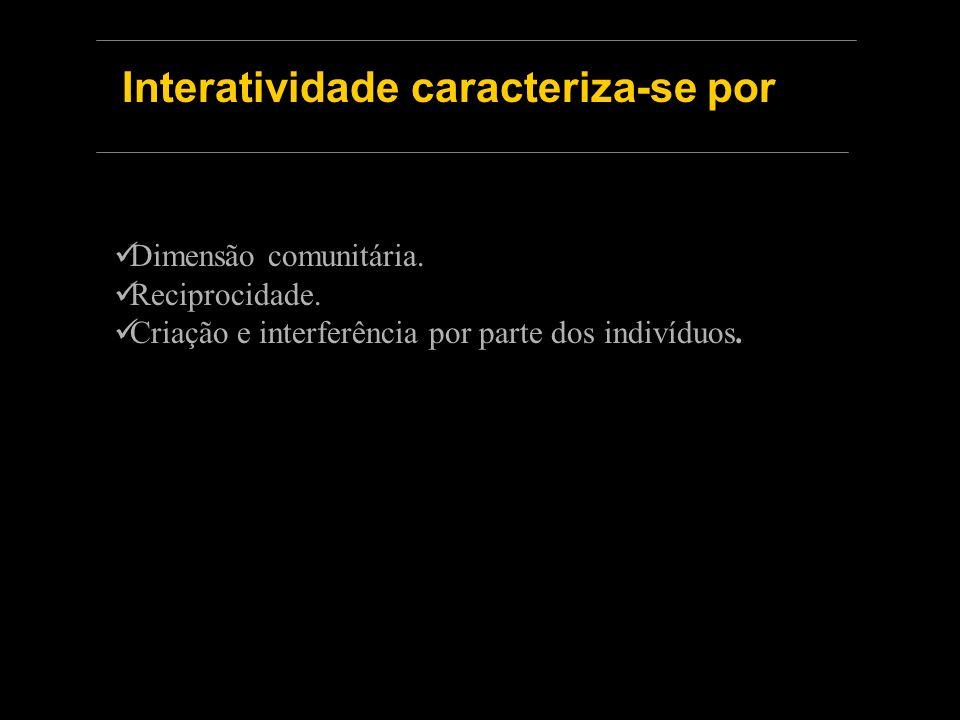 Interatividade caracteriza-se por Dimensão comunitária.