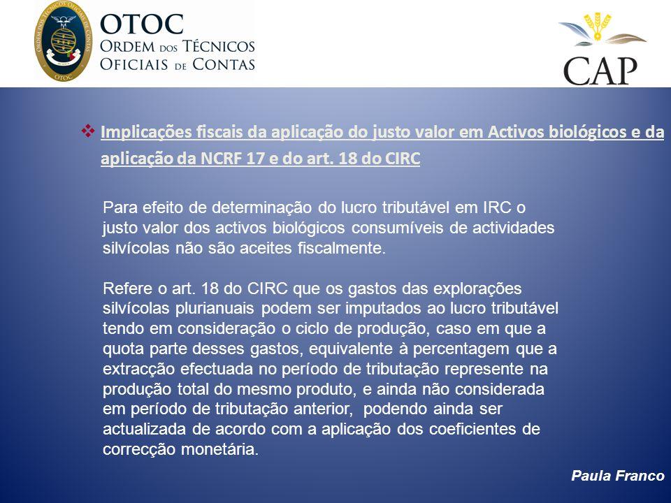 Paula Franco Implicações fiscais da aplicação do justo valor em Activos biológicos e da aplicação da NCRF 17 e do art. 18 do CIRC Para efeito de deter