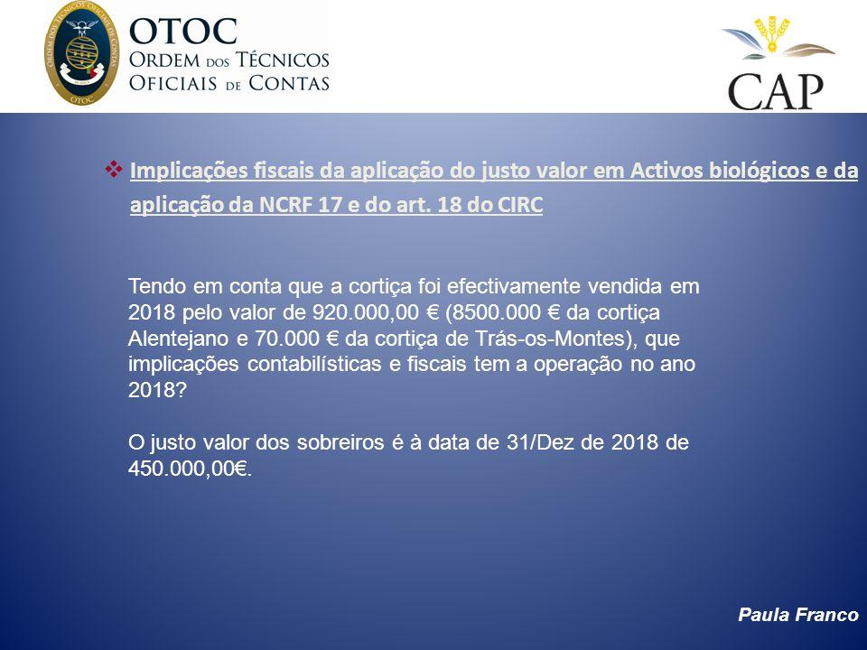 Paula Franco Implicações fiscais da aplicação do justo valor em Activos biológicos e da aplicação da NCRF 17 e do art. 18 do CIRC Tendo em conta que a