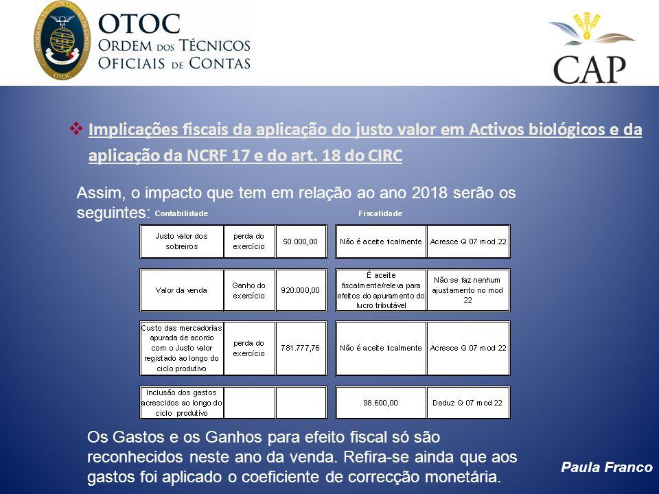 Paula Franco Implicações fiscais da aplicação do justo valor em Activos biológicos e da aplicação da NCRF 17 e do art. 18 do CIRC Assim, o impacto que