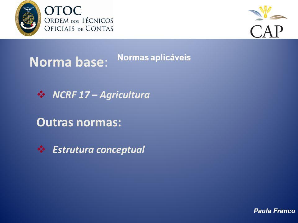 Paula Franco Normas aplicáveis Norma base: NCRF 17 – Agricultura Outras normas: Estrutura conceptual
