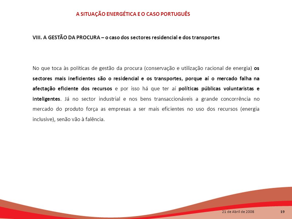 21 de Abril de 2008 19 A SITUAÇÃO ENERGÉTICA E O CASO PORTUGUÊS VIII. A GESTÃO DA PROCURA – o caso dos sectores residencial e dos transportes No que t