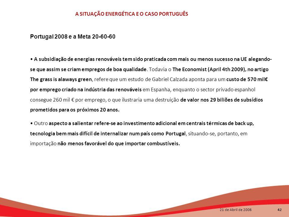 21 de Abril de 2008 42 A SITUAÇÃO ENERGÉTICA E O CASO PORTUGUÊS Portugal 2008 e a Meta 20-60-60 A subsidiação de energias renováveis tem sido praticad