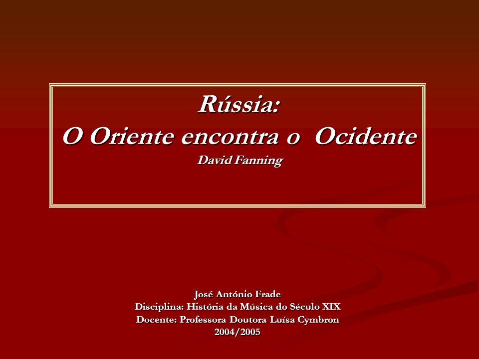 Rússia: O Oriente encontra o Ocidente David Fanning David Fanning José António Frade Disciplina: História da Música do Século XIX Docente: Professora