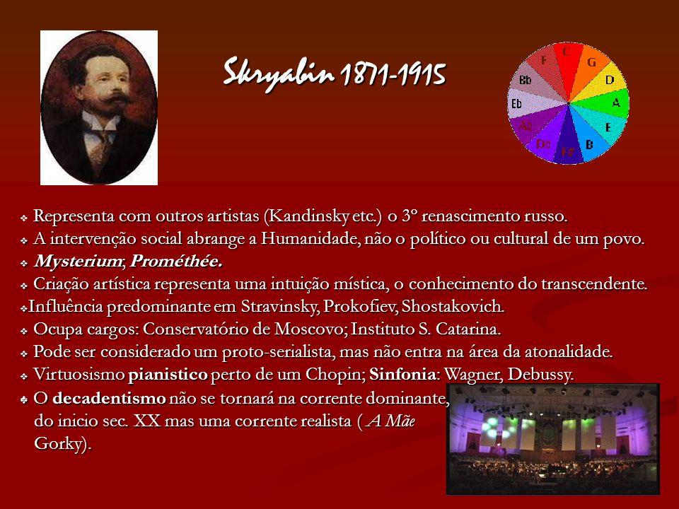 Skryabin 1871-1915 Representa com outros artistas (Kandinsky etc.) o 3º renascimento russo. A intervenção social abrange a Humanidade, não o político