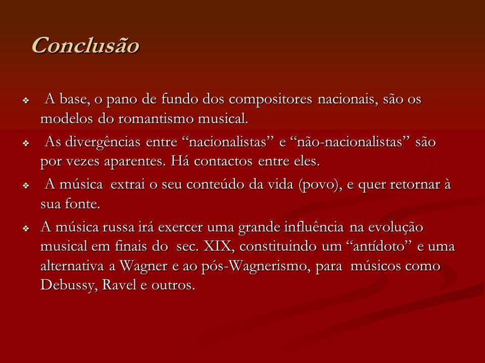 Conclusão A base, o pano de fundo dos compositores nacionais, são os modelos do romantismo musical. A base, o pano de fundo dos compositores nacionais