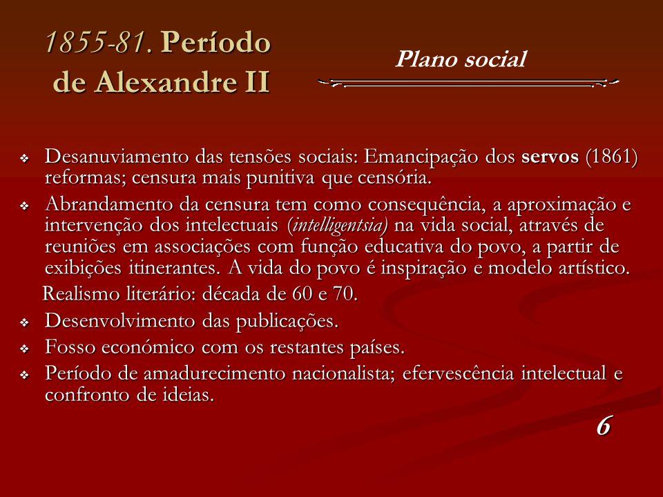 1855-81. Período de Alexandre II 1855-81. Período de Alexandre II Desanuviamento das tensões sociais: Emancipação dos servos (1861) reformas; censura